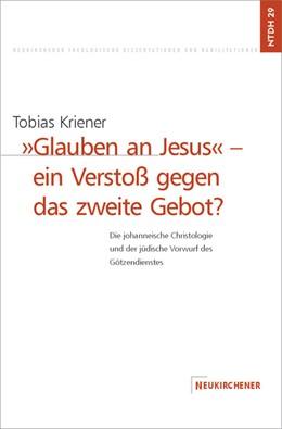 Abbildung von Kriener   Glauben an Jesus - ein Verstoß gegen das zweite Gebot?   2001   Die johanneische Christologie ...   Band 29