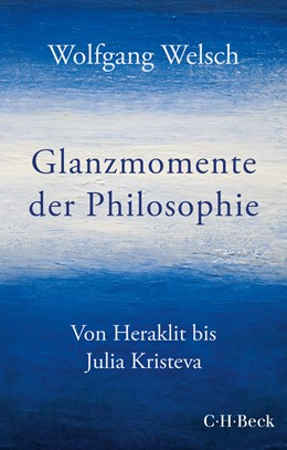 Abbildung von Welsch, Wolfgang | Glanzmomente der Philosophie | 1. Auflage | 2021 | 6433 | beck-shop.de