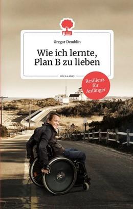 Abbildung von Demblin   Wie ich lernte, Plan B zu lieben. Life is a Story   1. Auflage   2020   beck-shop.de