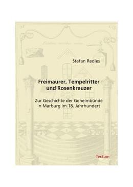 Abbildung von Redies | Freimaurer, Tempelritter und Rosenkreuzer | 2008 | Zur Geschichte der Geheimbünde...
