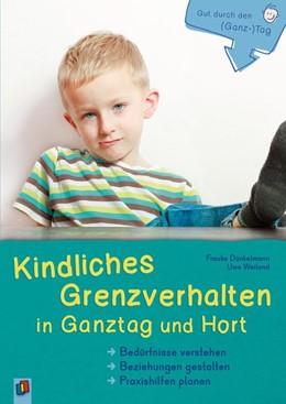 Abbildung von Dünkelmann / Weiland   Gut durch den (Ganz-)Tag Kindliches Grenzverhalten in Ganztag und Hort   1. Auflage   2021   beck-shop.de