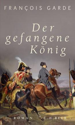 Abbildung von Garde, François | Der gefangene König | 1. Auflage | 2021 | beck-shop.de