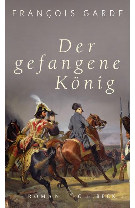 Cover: François Garde, Der gefangene König