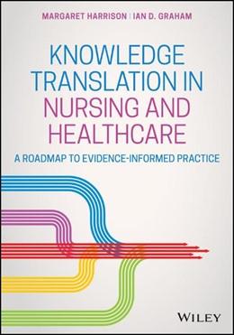 Abbildung von Harrison / Graham | Knowledge Translation in Nursing | 1. Auflage | 2021 | beck-shop.de