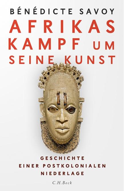 Cover: Bénédicte Savoy, Afrikas Kampf um seine Kunst