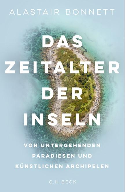 Cover: Alastair Bonnett, Das Zeitalter der Inseln