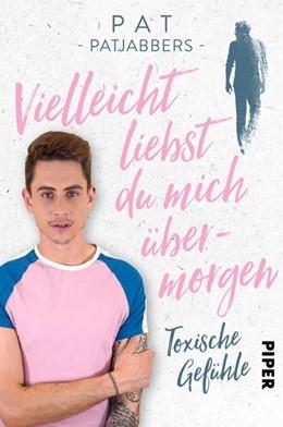 Abbildung von Patjabbers   Vielleicht liebst du mich übermorgen   1. Auflage   2020   beck-shop.de
