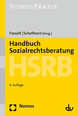Abbildung von Fasselt / Schellhorn | Handbuch Sozialrechtsberatung - HSRB | 6. Auflage | 2021 | beck-shop.de