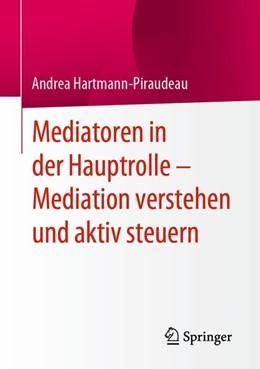 Abbildung von Hartmann-Piraudeau | Mediatoren in der Hauptrolle - Mediation verstehen und aktiv steuern | 1. Auflage | 2020 | beck-shop.de