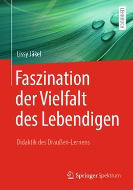 Abbildung von Jäkel | Faszination der Vielfalt des Lebendigen - Didaktik des Draußen-Lernens | 1. Auflage | 2021 | beck-shop.de