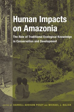 Abbildung von Posey / Balick | Human Impacts on Amazonia | 2006 | The Role of Traditional Ecolog...
