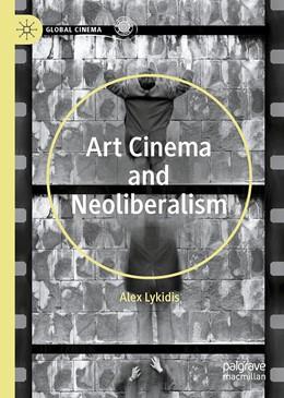 Abbildung von Lykidis | Art Cinema and Neoliberalism | 1. Auflage | 2021 | beck-shop.de