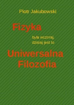 Abbildung von Jakubowski | Fizyka byla wczoraj, dzisiaj jest to Uniwersalna Filozofia | 2. Auflage | 2020 | beck-shop.de