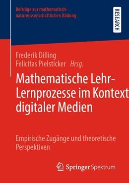 Abbildung von Dilling / Pielsticker | Mathematische Lehr-Lernprozesse im Kontext digitaler Medien | 1. Auflage | 2020 | beck-shop.de