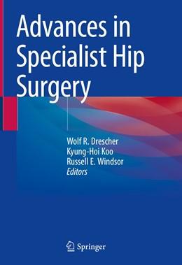 Abbildung von Drescher / Koo | Advances in Specialist Hip Surgery | 1. Auflage | 2021 | beck-shop.de
