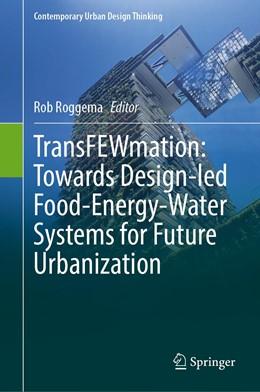Abbildung von Roggema   TransFEWmation: Towards Design-led Food-Energy-Water Systems for Future Urbanization    1. Auflage   2020   beck-shop.de