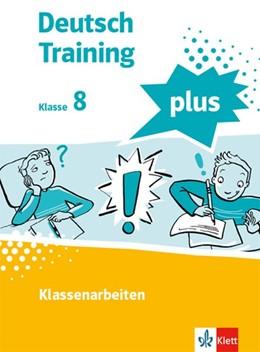 Abbildung von Deutsch Training plus. Klassenarbeiten 8. Schülerarbeitsheft mit Lösungen Klasse 8 | 1. Auflage | 2022 | beck-shop.de