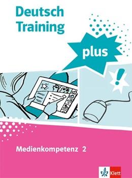 Abbildung von Deutsch Training plus. Medienkompetenz 2. Schülerarbeitsheft mit Lösungen Klasse 8-10 | 1. Auflage | 2021 | beck-shop.de