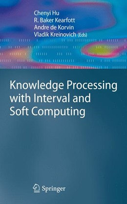 Abbildung von Hu / Baker Kearfott / de Korvin / Kreinovich | Knowledge Processing with Interval and Soft Computing | 1st Edition. | 2008