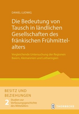 Abbildung von Ludwig   Die Bedeutung von Tausch in ländlichen Gesellschaften des fränkischen Frühmittelalters   1. Auflage   2020   beck-shop.de