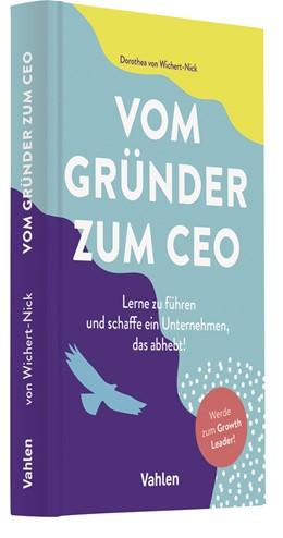 Abbildung von von Wichert-Nick | Vom Gründer zum CEO | 1. Auflage | 2021 | beck-shop.de