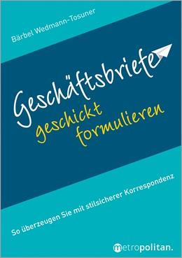 Abbildung von Wedmann-Tosuner | Geschäftsbriefe geschickt formulieren | 10. Auflage | 2020 | beck-shop.de