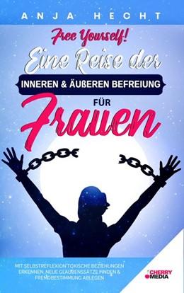 Abbildung von Hecht   Free Yourself! - Eine Reise der inneren & äußeren Befreiung für Frauen   1. Auflage   2021   beck-shop.de
