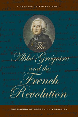 Abbildung von Sepinwall | The Abbe Gregoire and the French Revolution | 1. Auflage | 2021 | beck-shop.de