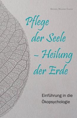 Abbildung von Egger | Pflege der Seele - Heilung der Erde | 1. Auflage | 2019 | beck-shop.de