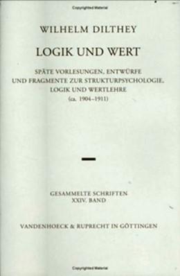 Abbildung von Dilthey / Kühne-Bertram   Logik und Wert   2004   Späte Vorlesungen, Entwürfe un...