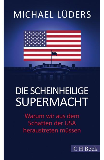 Cover: Michael Lüders, Die scheinheilige Supermacht