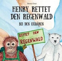 Abbildung von Over | Henry rettet den Regenwald - Bei den Eisbären | 1. Auflage | 2021 | beck-shop.de