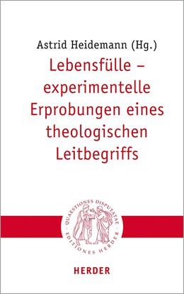 Abbildung von Heidemann | Lebensfülle – experimentelle Erprobungen eines theologischen Leitbegriffs | 1. Auflage | 2021 | 315 | beck-shop.de