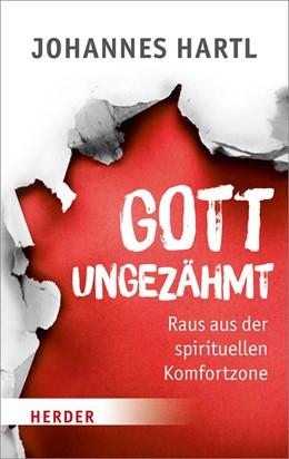 Abbildung von Hartl   Gott ungezähmt   1. Auflage   2021   beck-shop.de