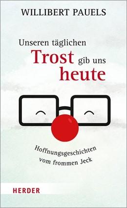 Abbildung von Pauels   Unseren täglichen Trost gib uns heute   1. Auflage   2021   beck-shop.de