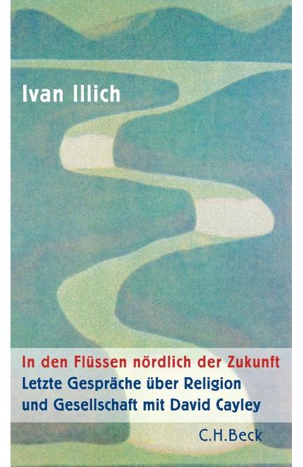Cover: Ivan Illich, In den Flüssen nördlich der Zukunft