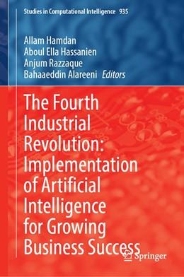 Abbildung von Hamdan / Hassanien   The Fourth Industrial Revolution: Implementation of Artificial Intelligence for Growing Business Success   1. Auflage   2021   935   beck-shop.de