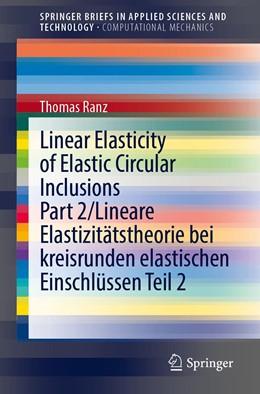 Abbildung von Ranz | Linear Elasticity of Elastic Circular Inclusions Part 2/Lineare Elastizitätstheorie bei kreisrunden elastischen Einschlüssen Teil 2 | 1. Auflage | 2021 | beck-shop.de