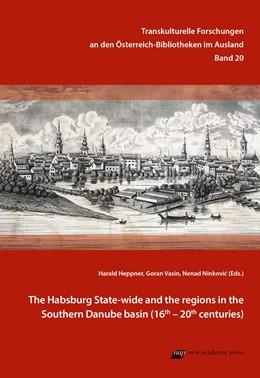 Abbildung von Heppner / Vasin   The Habsburg State-wide and the regions in the Southern Danube basin   1. Auflage   2020   20   beck-shop.de