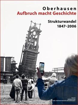 Abbildung von Dellwig | Oberhausen Aufbruch macht Geschichte | 1. Auflage | 2020 | beck-shop.de