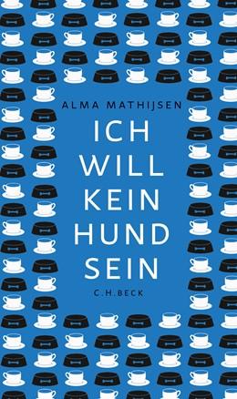 Abbildung von Mathijsen, Alma | Ich will kein Hund sein | 1. Auflage | 2021 | beck-shop.de