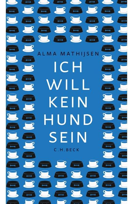 Cover: Alma Mathijsen, Ich will kein Hund sein