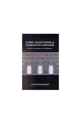 Abbildung von Neusner | Three Questions of Formative Judaism | 2002 | History, Literature, and Relig...