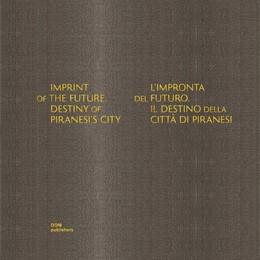Abbildung von Imprint of the Future. Destiny of Piranesi's City. L'impronta del futuro. Il destino della città di Piranesi | 1. Auflage | 2020 | beck-shop.de