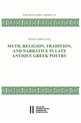 Abbildung von Kröll | Myth, Religion, Tradition and Narrative in Late Antique Greek Poetry | 1. Auflage | 2020 | beck-shop.de