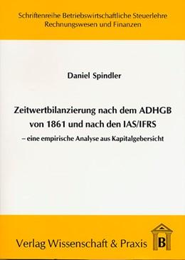Abbildung von Spindler | Zeitwertbilanzierung in Jahresabschlüssen nach dem ADHGB von 1861 und nach den IAS/IFRS | 2005