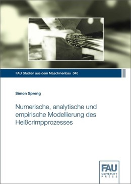 Abbildung von Spreng | Numerische, analytische und empirische Modellierung des Heißcrimpprozesses | 1. Auflage | 2020 | beck-shop.de