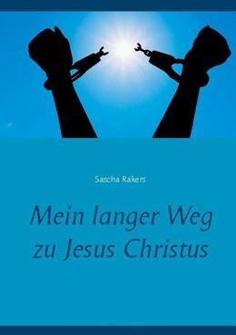 Abbildung von Rakers   Mein langer Weg zu Jesus Christus   1. Auflage   2020   beck-shop.de