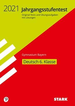 Abbildung von STARK Jahrgangsstufentest Gymnasium 2021 - Deutsch 6. Klasse - Bayern   1. Auflage   2020   beck-shop.de