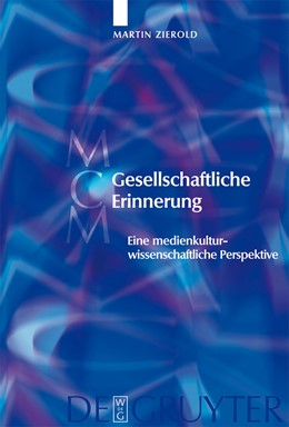 Abbildung von Zierold | Gesellschaftliche Erinnerung | 2006 | Eine medienkulturwissenschaftl... | 5